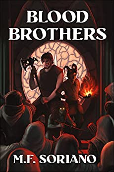 Blood Brothers: A Novel of Epic Fantasy by [Soriano, M.F.]