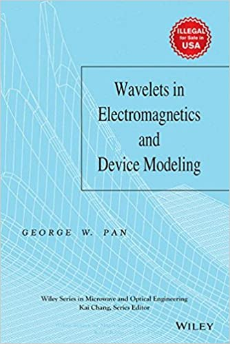Wavelets in Electromagnetics and Device Modeling (Wiley Series in Microwave and Optical Engineering)
