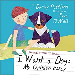 i want a dog my opinion essay and write darcy pattison i want a dog my opinion essay and write darcy pattison 9781629440118 com books