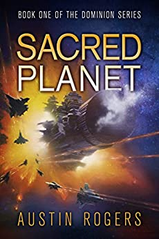Sacred Planet: Book One of the Dominion Series by [Rogers, Austin]