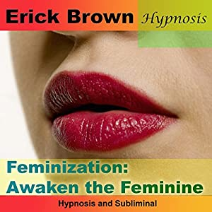 Feminization: Awaken the Feminine Audiobook