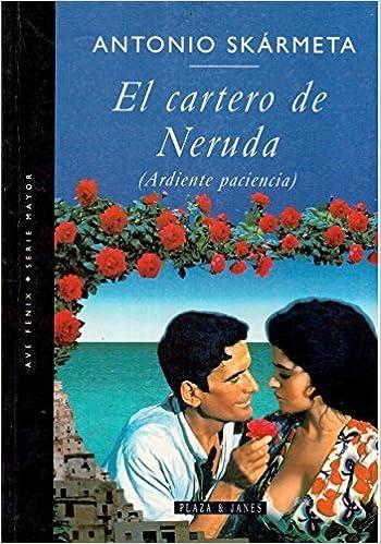 El Cartero De Neruda Ardiente Paciencia Burning Patience