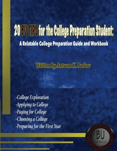 20 BU TIPS for the College Preparation Student: A Relatable College Preparation Guide and Workbook