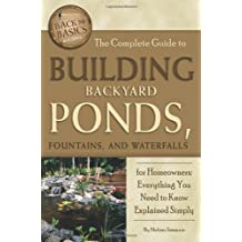 The Complete Guide to Building Backyard Ponds, Fountains, and Waterfalls for Homeowners