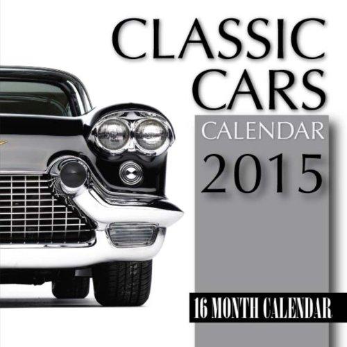Classic Cars Calendar 2015: 16 Month Calendar