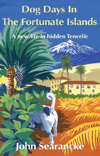 (Dog Days In The Fortunate Islands: A new life in hidden Tenerife)