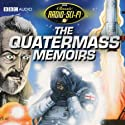 The Quatermass Memoirs: Classic Radio Sci-Fi Radio/TV Program by Nigel Kneale Narrated by Andrew Keir