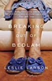 Breaking Out of Bedlam, Leslie Larson, 0307460770