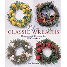 Making Classic Wreaths: Designing & Creating for All Occasions