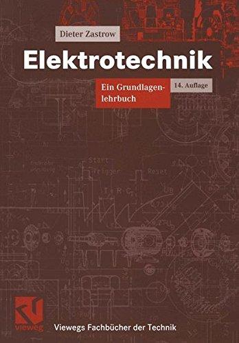Elektrotechnik. Ein Grundlagenlehrbuch (Viewegs Fachbücher der Technik)
