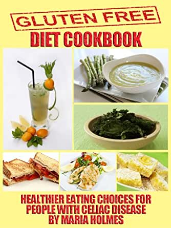 Gluten Free Diet Cookbook: Healthier Eating Choices for ...