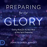 #8: Preparing for the Glory: Getting Ready for the Next Wave of Holy Spirit Outpouring