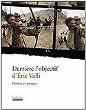 Derrière l'objectif d'Eric Valli : Photos et propos