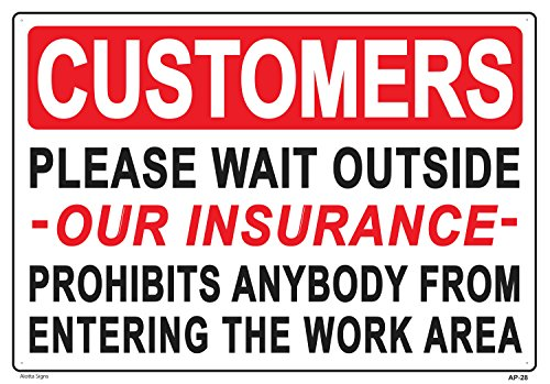 Customers Please Wait Outside - Our Insurance - Prohibits Anyone From Entering the Work Area 14