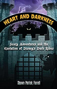 Heart and Darkness: Scary Adventures and the Evolution of Disney's Dark Rides by [Farrell, Shawn Patrick]