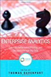 Enterprise Analytics : Optimize Performance, Process and Decisions Through Big Data, Davenport, Thomas H. and International Institute for An, 0133039439