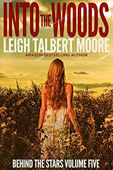 Into the Woods (Behind the Stars Book 5) by [Moore, Leigh Talbert]