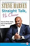 steve harvey straight talk no chaser how to find keep and understand a man large print paperback ; 2010 edition