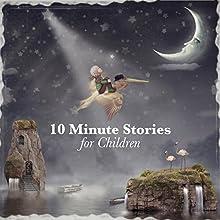 10 Minute Stories for Children Audiobook by Andrew Lang, E. Nesbit, Flora Annie Steel, George Putnam, Rudyard Kipling Narrated by Nicki White, Matt Stewart
