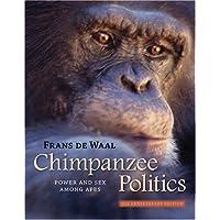 Chimpanzee Politics: Power and Sex Amoung Apes 25th Anniversay Edition: Power and Sex Among Apes