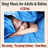 Sleep Music for Adults & Babies - 3 CD SET: Solo Journey, The Journey Continues, and Calming Sounds of the Sea
