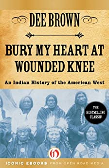 Bury My Heart at Wounded Knee: An Indian History of the American West by [Brown, Dee]