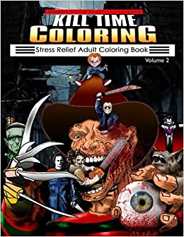 Kill Time Coloring Volume 2 Stress Relief Adult Book Horror Movie Classics 9781543043310 Amazon Books