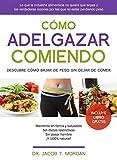 Cómo adelgazar comiendo: Descubre cómo bajar de peso sin dejar de comer (Spanish Edition)