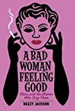 A Bad Woman Feeling Good, Buzzy Jackson, 0393349659