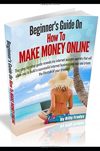 51m1xXSfxJL - Beginners Guide On How To Make Money Online: This step-by-step guide reveals my internet secrets that'll allow you to build a successful online business & help you create the lifestyle of your dreams