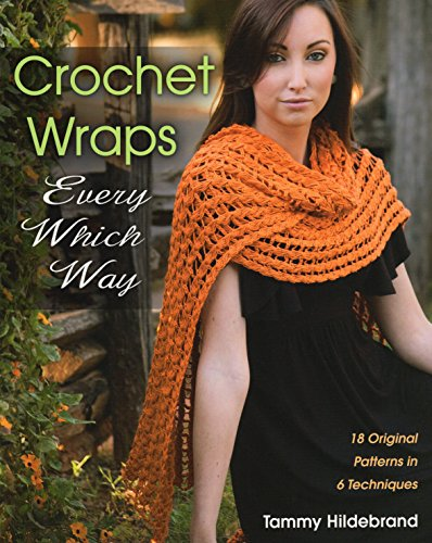 Crochet Wraps Every Which Way: 18 Original Patterns in 6 Techniques