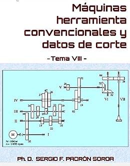 Máquinas herramienta convencionales y datos de corte: Tema VIII (Spanish Edition) by [