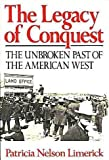 The Legacy of Conquest : The Unbroken Past of the American West, Limerick, Patricia N., 0393023907