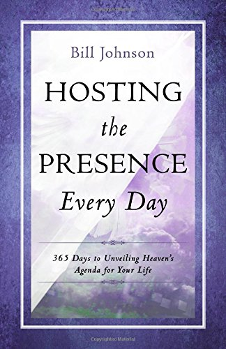 (Hosting the Presence Every Day: 365 Days to Unveiling Heaven's Agenda for Your Life)