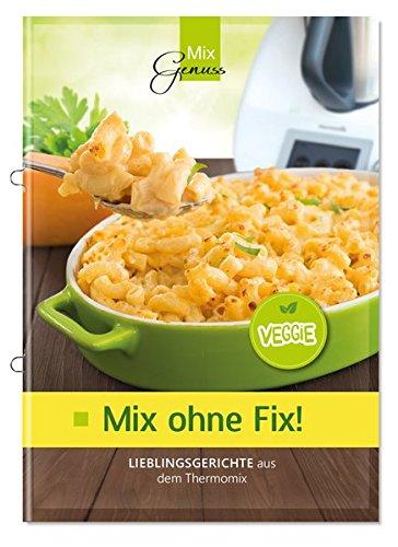 Mix ohne Fix - VEGGIE!: Lieblingsgerichte aus dem Thermomix Broschüre – 28. Februar 2018 Wild Corinna C. T. Wild Verlag 3961810095 Themenkochbücher