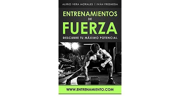 Amazon.com: Entrenamientos de fuerza: Descubre tu máximo potencial (Spanish Edition) eBook: Alirio Vera Morales, Iván Fresneda: Kindle Store