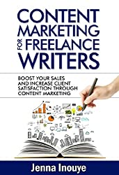 Content Marketing for Freelance Writers: Boost Your Sales and Client Satisfaction through Content Marketing (English Edition)