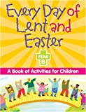 Every Day of Lent and Easter, Year B: A Book of