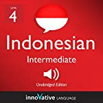 Learn Indonesian - Level 4: Intermediate Indonesian: Volume 1: Lessons 1-25 |  Innovative Language Learning LLC