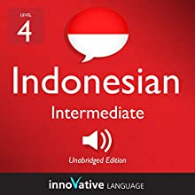 Learn Indonesian - Level 4: Intermediate Indonesian: Volume 1: Lessons 1-25 Speech by  Innovative Language Learning LLC Narrated by  IndonesianPod101.com