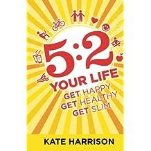 5:2 Your Life: Get Happy, Get Healthy, Get Slim
