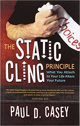 Book The Static Cling Principle: What You Attach to Your Life Alters Your Future by Paul D. Casey (2014-08-28)