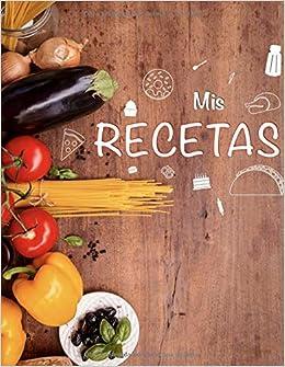 Book's Cover of Libro de Recetas en Blanco: Mis Recetas, recetario de cocina para escribir, Libro de recetas, cuaderno para recetas de cocina (Español) Tapa blanda – 29 abril 2020