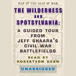 The Wilderness and Spotsylvania