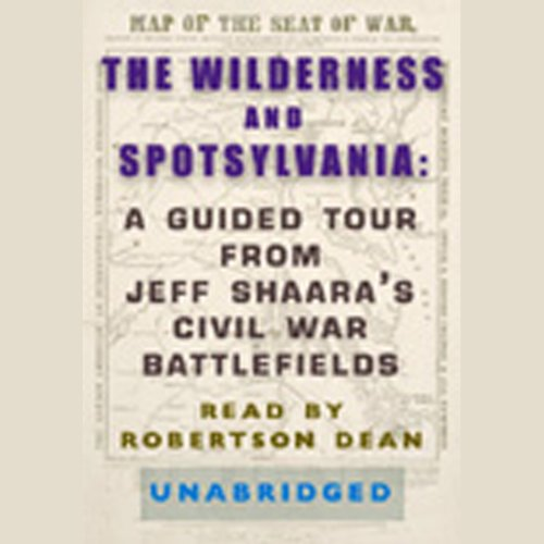 The Wilderness and Spotsylvania: A Guided Tour from Jeff Shaara's Civil War Battlefields Audiobook [Free Download by Trial] thumbnail