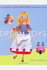 Dream Toys: A Collection of Knit and Crochet Fantastical Toys Paperback