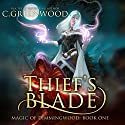 Thief's Blade: Magic of Dimmingwood Audiobook by C. Greenwood Narrated by Kevin T. Collins