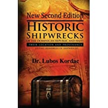 Historic Shipwrecks Of The Dominican Republic And Haiti, Second Edition: Their Locations And Provenance