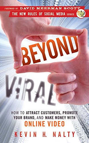 Beyond Viral: How to Attract Customers, Promote Your Brand, and Make Money with Online Video