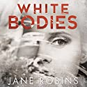 White Bodies Audiobook by Jane Robins Narrated by Camilla Arfwedson